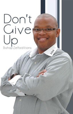 Don't Give Up - eBook  -     By: Bishop Zelford Irions