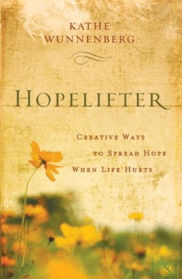 Hopelifter: Creative Ways to Spread Hope When Life Hurts - eBook  -     By: Kathe Wunnenberg