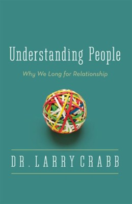 Understanding People: Why We Long for Relationship / Enlarged - eBook  -     By: Dr. Larry Crabb
