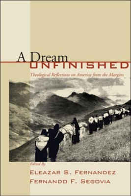A Dream Unfinished  -     Edited By: Eleazar S. Fernandez, Fernando F. Segovia