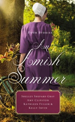 An Amish Summer  -     By: Shelley Shepard Gray, Amy Clipston, Kathleen Fuller, Kelly Irvin