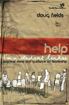 Help! I'm a Student Leader: Practical Ideas and Guidance on Leadership - eBook  -     By: Doug Fields