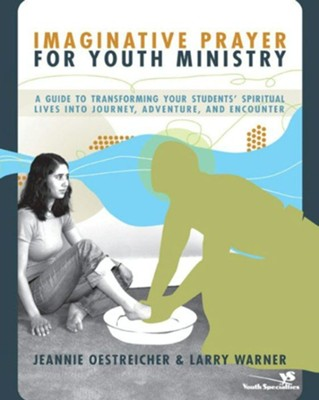 Imaginative Prayer for Youth Ministry: A Guide to Transforming Your Students' Spiritual Lives into Journey, Adventure, and Encounter - eBook  -     By: Jeannie Oestreicher, Larry Warner