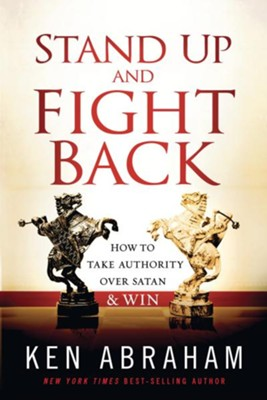 Stand Up and Fight Back: How to take authority over Satan and win - eBook  -     By: Ken Abraham