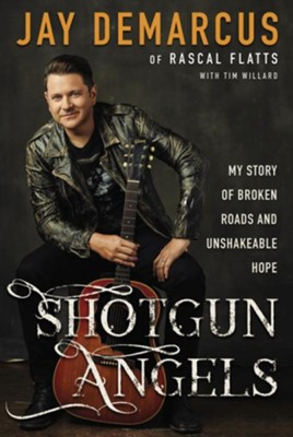 Shotgun Angels: My Story of Broken Roads and  Unshakeable Hope  -     By: Jay DeMarcus, Timothy D. Willard