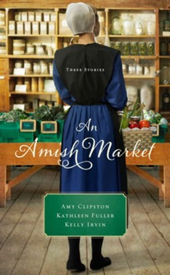 An Amish Market   -     By: Amy Clipston, Kathleen Fuller, Kelly Irvin