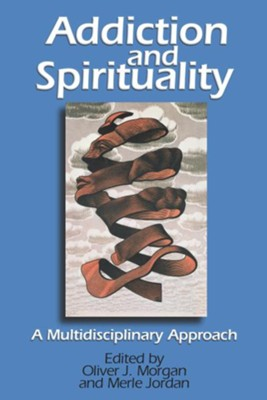 Addiction and Spirituality: A Multidisciplinary Approach - eBook  -     Edited By: Oliver J. Morgan     By: Oliver J. Morgan(Ed.)