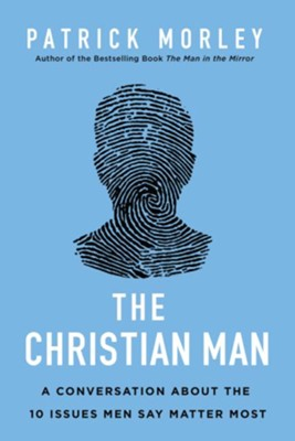 The Christian Man: A Conversation About the 10 Issues Men Say Matter Most  -     By: Patrick Morley