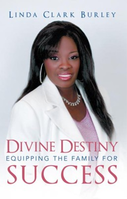 Divine Destiny Equipping the Family for Success - eBook  -     By: Linda Burley