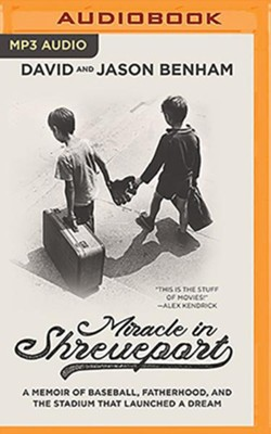Miracle in Shreveport: A Memoir of Baseball, Fatherhood, and the Stadium that Launched a Dream - unabridged audiobook on MP3-CD  -     By: David Benham, Jason Benham