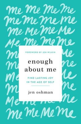 Enough About Me: Find Lasting Joy in the Age of Self   -     By: Jen Oshman