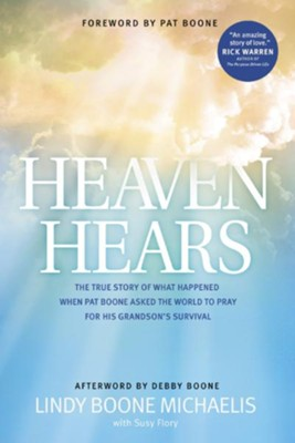 Heaven Hears: The True Story of What Happened When Pat Boone Asked the World to Pray for His Grandson's Survival - eBook  -     By: Lindy Boone Michaelis, Susy Flory
