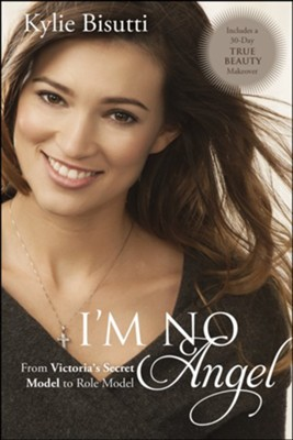 I'm No Angel: From Victoria's Secret Model to Role Model - eBook  -     By: Kylie Bisutti, Michelle Medlock Adams