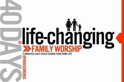 40 Days to Life-Changing Family Worship - eBook  -     By: Myron Edmonds