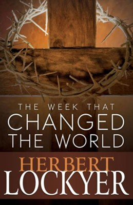 The Week That Changed the World - eBook  -     By: Herbert Lockyer