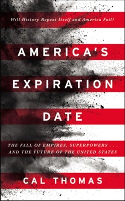 America's Expiration Date: The Fall of Empires, Superpowers . . . and the Future of the United States  -     By: Cal Thomas