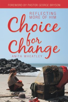 Choice for Change: Reflecting More of Him - eBook  -     By: Anita Wheatley