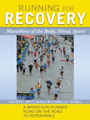 Running for Recovery: Marathons of the Body, Mind, Spirit - eBook  -     By: Arthur Coffey