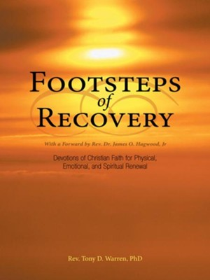 Footsteps of Recovery: Devotions of Christian Faith for Physical, Emotional, and Spiritual Renewal - eBook  -     By: Tony Warren