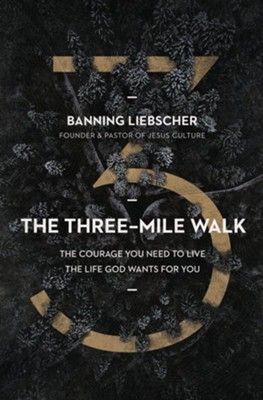 The Three-Mile Walk: The Courage You Need to Live the Life God Wants for You  -     By: Banning Liebscher