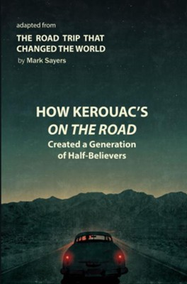 How Kerouac's On the Road Shaped Western Culture and the Church: Adapted from: The Road Trip that Changed the World / Abridged - eBook  -     By: Mark Sayers