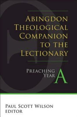 Abingdon Theological Companion to the Lectionary (Year A): Preaching Year A - eBook  -     Edited By: Paul Scott Wilson     By: Paul Scott Wilson(Ed.) & Rev Sam Persons Parkes