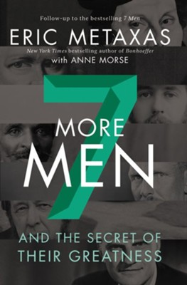 Seven More Men: And the Secret of Their Greatness  -     By: Eric Metaxas