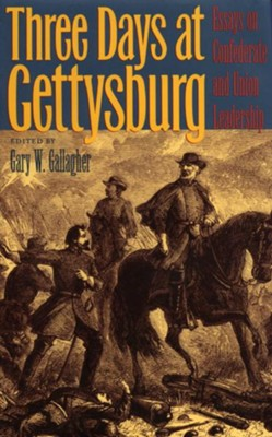 Three Days at Gettysburg: Essays on Confederate and Union Leadership - eBook  -     Edited By: Gary Gallagher     By: Gary Gallagher(Ed.)