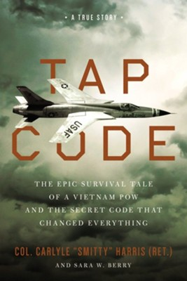 Tap Code: The Epic Survival Tale of a Vietnam POW and the Secret Code That Changed Everything  -     By: Col. Carlyle Smitty Harris, Sara W. Berry