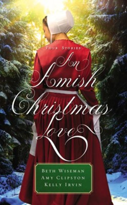 An Amish Christmas Love  -     By: Beth Wiseman, Amy Clipston, Kelly Irvin