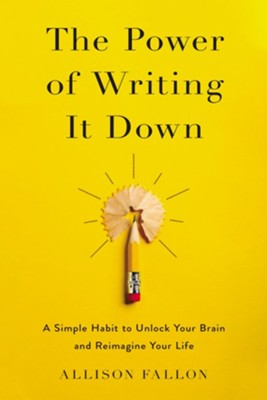 The Power of Writing It Down: A Simple Habit to Unlock Your Brain and Reimagine Your Life  -     By: Allison Fallon