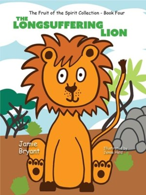 The Longsuffering Lion: The Fruit of the Spirit Collection - Book 4  -     By: Jamie Bryant