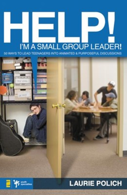 Help! I'm a Small-Group Leader!: 50 Ways to Lead Teenagers into Animated& Purposeful Discussions - eBook  -     By: Laurie Polich