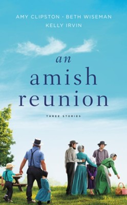 An Amish Reunion: Three Stories  -     By: Amy Clipston, Beth Wiseman, Kelly Irvin