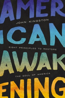 American Awakening: Eight Principles to Restore the Soul of America  -     By: John Kingston