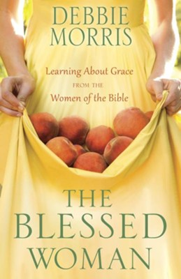 The Blessed Woman: Learning About Grace from the Women of the Bible - eBook  -     By: Debbie Morris