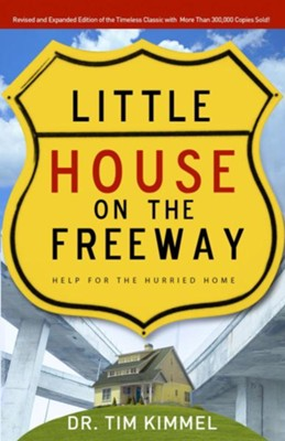 Little House on the Freeway: Help for the Hurried Home - eBook  -     By: Tim Kimmel
