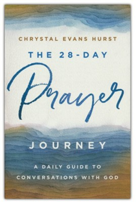 The 28-Day Prayer Journey: A Daily Guide to Conversations with God  -     By: Chrystal Evans Hurst