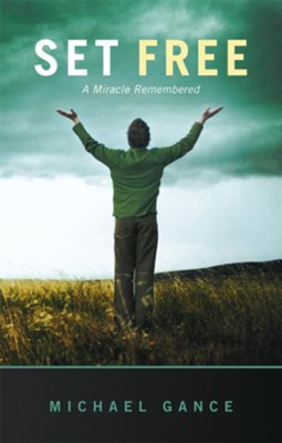 Set Free: A Miracle Remembered - eBook  -     By: Michael Gance