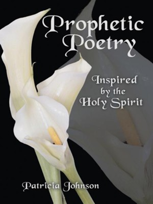 Prophetic Poetry: Inspired by the Holy Spirit - eBook  -     By: Patricia Johnson