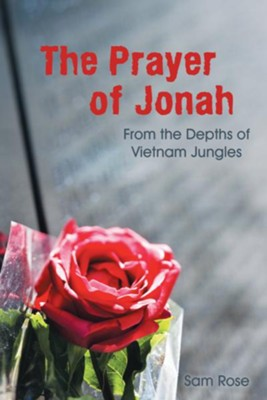 The Prayer of Jonah: From the Depths of Vietnam Jungles - eBook  -     By: Sam Rose