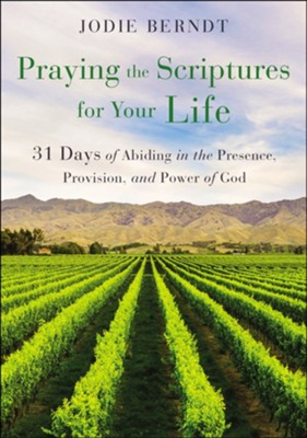 Praying the Scriptures for Your Life: 31 Days of Abiding in the Presence, Provision, and Power of God  -     By: Jodie Berndt