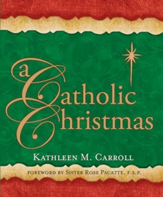 A Catholic Christmas  -     By: Kathleen M. Carroll