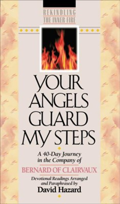 Your Angels Guard My Steps (Rekindling the Inner Fire Book #10): A 40-Day Journey in the Company of Bernard of Clairvaux - eBook  -     Edited By: David Hazard     By: Bernard of Clairvaux