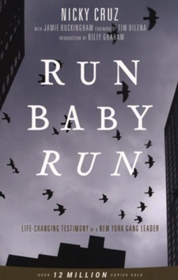 Run, Baby, Run: The True Story of a New York Gangster Finding Christ, New Edition  -     By: Nicky Cruz