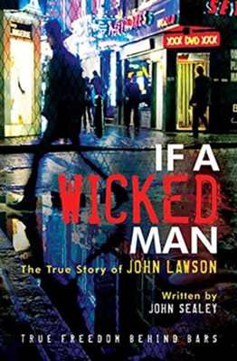 If A Wicked Man: True Freedom Behind Bars  -     By: John Lawson, John Sealey