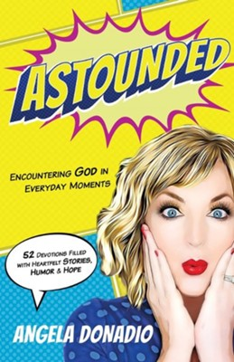 Astounded: Encountering God in Everyday Moments  -     By: Angela Donadio