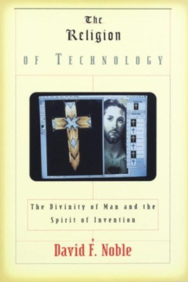 The Religion of Technology: The Divinity of Man and the Spirit of Invention - eBook  -     By: David F. Noble