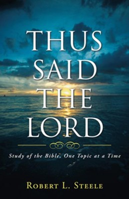 Thus Said the Lord: Study of the Bible, One Topic at a Time - eBook  -     By: Robert Steele