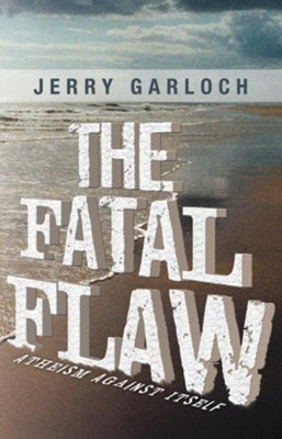 The Fatal Flaw: Atheism Against Itself - eBook  -     By: Jerry Garloch